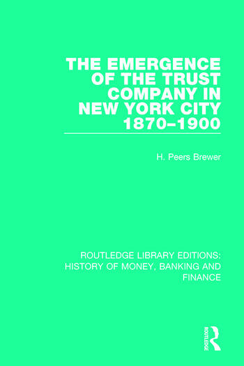 The Emergence of the Trust Company in New York City 1870-1900 book cover