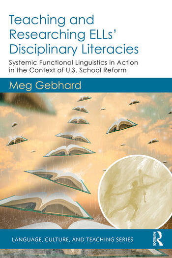 Teaching and Researching ELLs' Disciplinary Literacies Systemic Functional Linguistics in Action in the Context of U.S. School Reform book cover