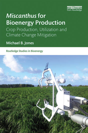 Miscanthus for Bioenergy Production Crop Production, Utilization and Climate Change Mitigation book cover