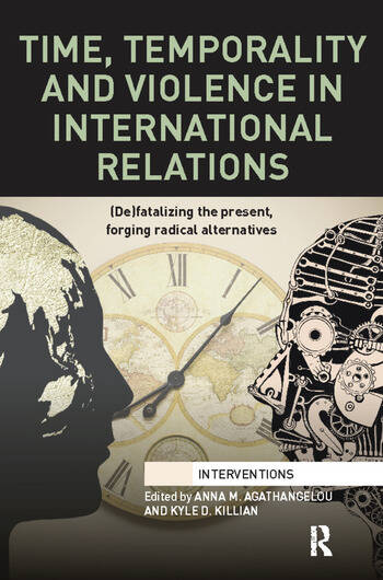 Time, Temporality and Violence in International Relations (De)fatalizing the Present, Forging Radical Alternatives book cover