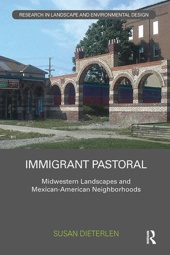 Immigrant Pastoral Midwestern Landscapes and Mexican-American Neighborhoods book cover