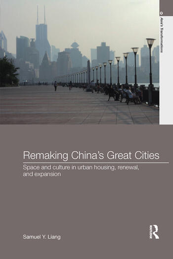 Remaking China's Great Cities Space and Culture in Urban Housing, Renewal, and Expansion book cover