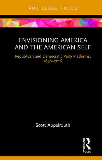 Envisioning America and the American Self Republican and Democratic Party Platforms, 1840-2016 book cover
