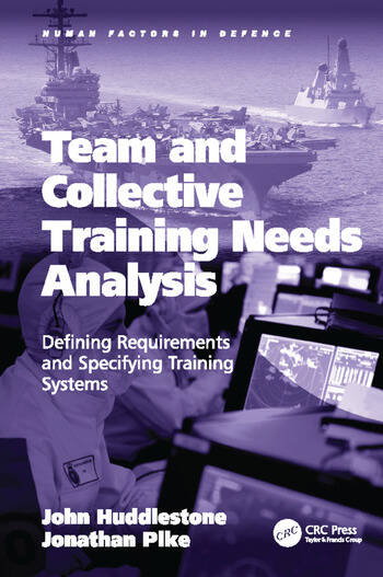 Team and Collective Training Needs Analysis Defining Requirements and Specifying Training Systems book cover