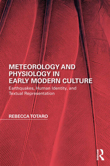 Meteorology and Physiology in Early Modern Culture Earthquakes, Human Identity, and Textual Representation book cover