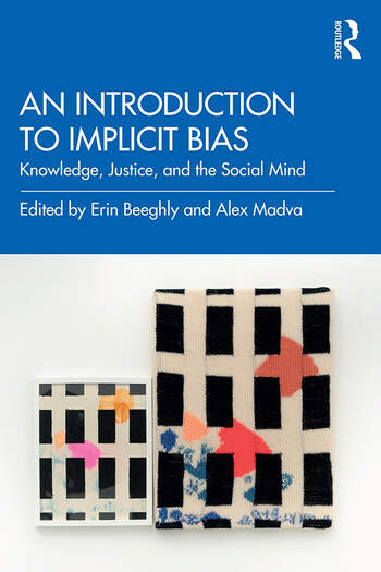 An Introduction to Implicit Bias Knowledge, Justice, and the Social Mind book cover