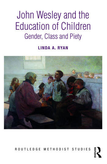 John Wesley and the Education of Children Gender, Class and Piety book cover