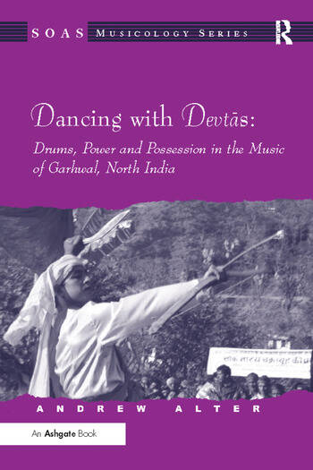 Dancing with Devtas: Drums, Power and Possession in the Music of Garhwal, North India book cover