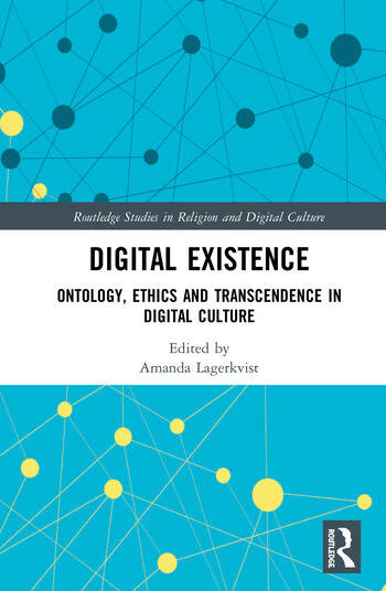 Digital Existence Ontology, Ethics and Transcendence in Digital Culture book cover