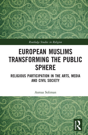 European Muslims Transforming the Public Sphere Religious Participation in the Arts, Media and Civil Society book cover
