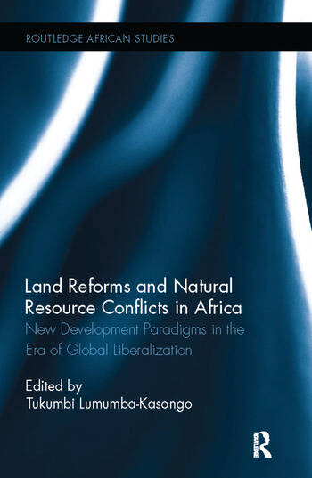 Land Reforms and Natural Resource Conflicts in Africa New Development Paradigms in the Era of Global Liberalization book cover