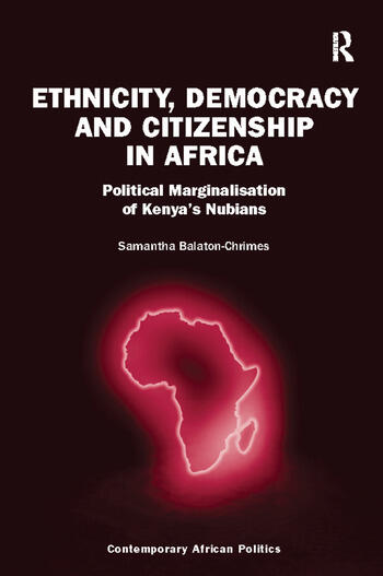 Ethnicity, Democracy and Citizenship in Africa Political Marginalisation of Kenya's Nubians book cover