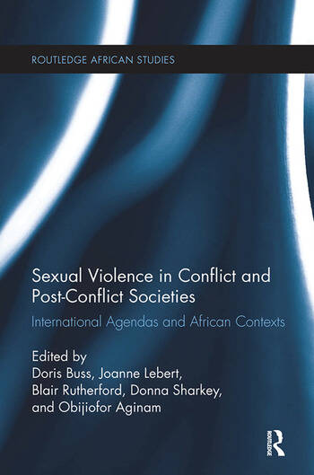 Sexual Violence in Conflict and Post-Conflict Societies International Agendas and African Contexts book cover