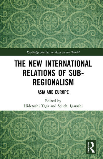The New International Relations of Sub-Regionalism Asia and Europe book cover