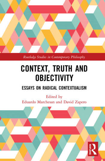 Context, Truth and Objectivity Essays on Radical Contextualism book cover