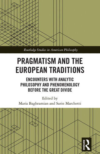 Pragmatism and the European Traditions Encounters with Analytic Philosophy and Phenomenology before the Great Divide book cover