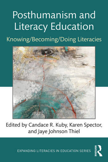 Posthumanism and Literacy Education Knowing/Becoming/Doing Literacies book cover