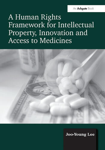A Human Rights Framework for Intellectual Property, Innovation and Access to Medicines book cover