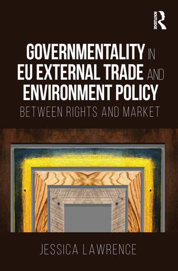 Governmentality in EU External Trade and Environment Policy Between Rights and Market book cover