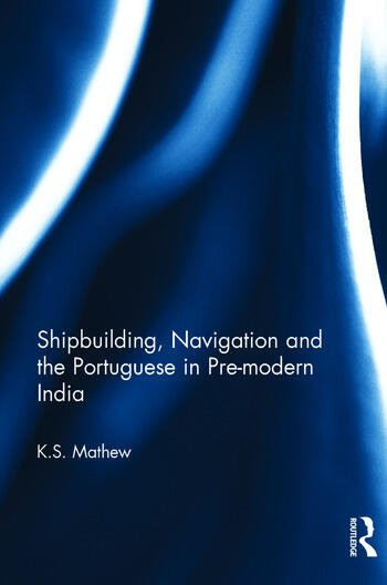 Shipbuilding, Navigation and the Portuguese in Pre-modern India book cover