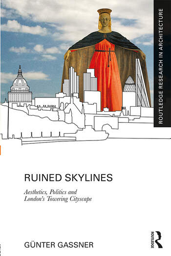 Ruined Skylines Aesthetics, Politics and London's Towering Cityscape book cover