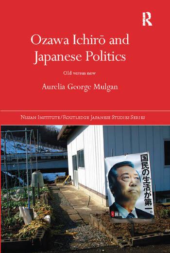 Ozawa Ichirō and Japanese Politics Old Versus New book cover