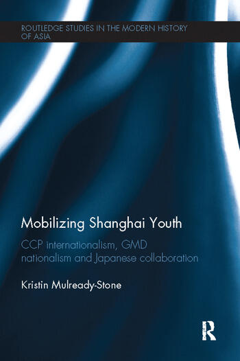 Mobilizing Shanghai Youth CCP Internationalism, GMD Nationalism and Japanese Collaboration book cover