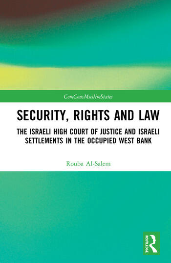 Security, Rights and Law The Israeli High Court of Justice and Israeli Settlements in the Occupied West Bank book cover