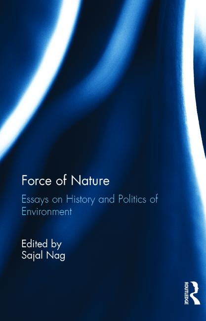 force of nature essays on history and politics of environment  force of nature essays on history and politics of environment hardback routledge