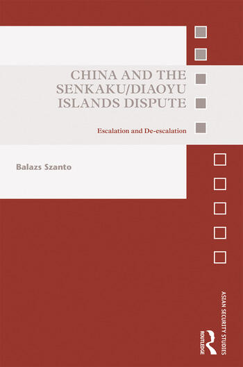 China and the Senkaku/Diaoyu Islands Dispute Escalation and De-escalation book cover