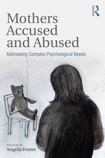 Mothers Accused and Abused Addressing Complex Psychological Needs book cover