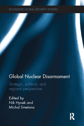 Global Nuclear Disarmament Strategic, Political, and Regional Perspectives book cover
