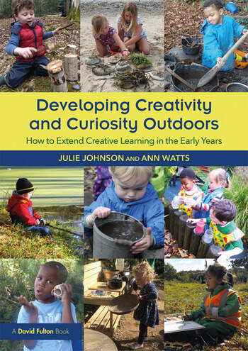 Developing Creativity and Curiosity Outdoors How to Extend Creative Learning in the Early Years book cover