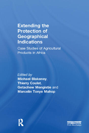 Extending the Protection of Geographical Indications Case Studies of Agricultural Products in Africa book cover
