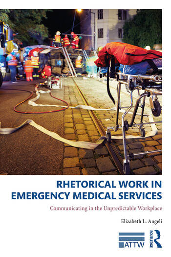 Rhetorical Work in Emergency Medical Services Communicating in the Unpredictable Workplace book cover