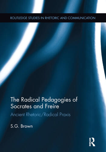 The Radical Pedagogies of Socrates and Freire Ancient Rhetoric/Radical Praxis book cover