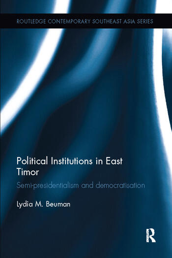 Political Institutions in East Timor Semi-Presidentialism and Democratisation book cover