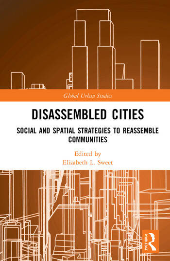 Disassembled Cities Social and Spatial Strategies to Reassemble Communities book cover
