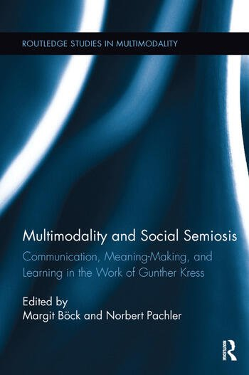 Multimodality and Social Semiosis Communication, Meaning-Making, and Learning in the Work of Gunther Kress book cover
