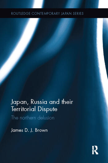 Japan, Russia and their Territorial Dispute The Northern Delusion book cover