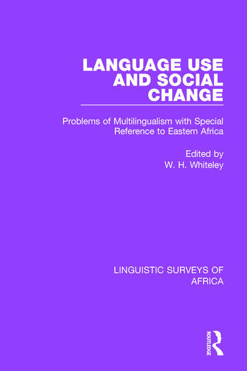 Language Use and Social Change Problems of Multilingualism with Special Reference to Eastern Africa book cover