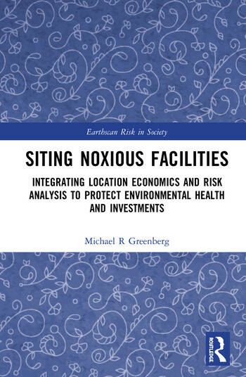 Siting Noxious Facilities Integrating Location Economics and Risk Analysis to Protect Environmental Health and Investments book cover