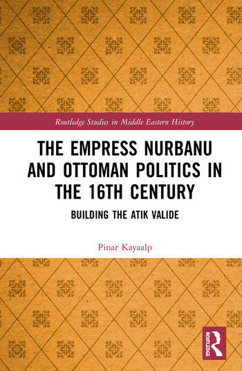 The Empress Nurbanu and Ottoman Politics in the Sixteenth Century Building the Atik Valide book cover