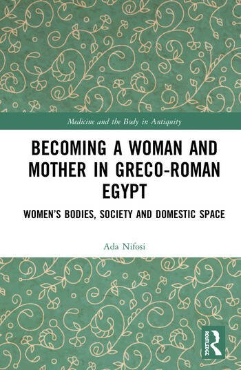 Becoming a Woman and Mother in Greco-Roman Egypt Women's Bodies, Society and Domestic Space book cover