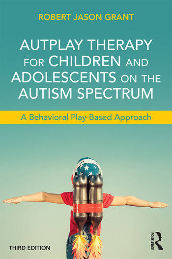 AutPlay Therapy for Children and Adolescents on the Autism Spectrum A Behavioral Play-Based Approach, Third Edition book cover
