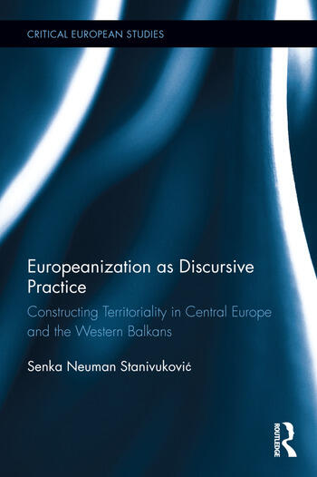Europeanization as Discursive Practice Constructing Territoriality in Central Europe and the Western Balkans book cover