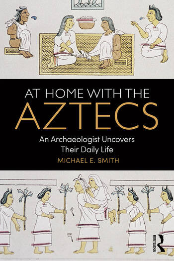At Home with the Aztecs An Archaeologist Uncovers Their Daily Life book cover