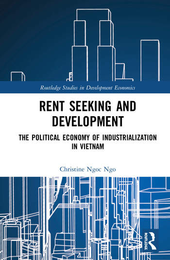 Rent Seeking and Development The Political Economy of Industrialization in Vietnam. book cover
