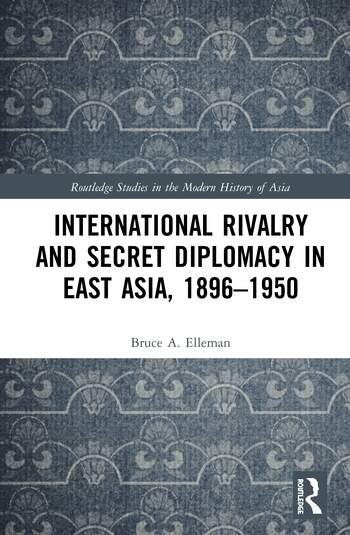 International Rivalry and Secret Diplomacy in East Asia, 1896-1950 book cover