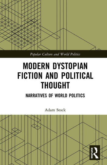 Modern Dystopian Fiction and Political Thought Narratives of World Politics book cover